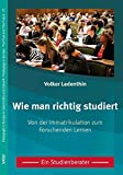 Wie man richtig studiert: Von der Immatrikulation zum Forschenden Lernen: ein Studienberater (Pädagogik in Europa in Geschichte und Gegenwart / Pedagogics in Europe: The Past and The Future)