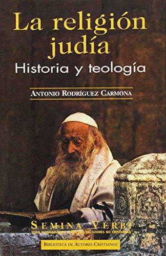 La religión judía. Historia y teología (NORMAL) por Antonio Rodríguez Carmona