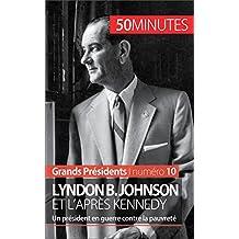 Lyndon B. Johnson et l'après Kennedy: Un président en guerre contre la pauvreté (Grands Présidents t. 10)
