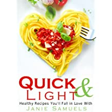 Quick and Light: Healthy Recipes You'll Fall in Love With (English Edition)