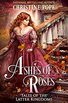 Ashes of Roses (Tales of the Latter Kingdoms Book 4) (English Edition) par [Pope, Christine]