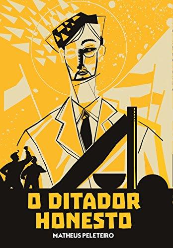 O Ditador Honesto (Portuguese Edition) por Matheus Peleteiro