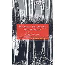 Woman Who Watches Over the World: A Native Memoir by Linda Hogan (2001-06-01)