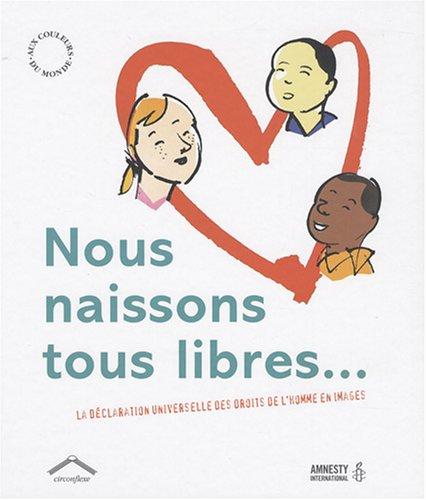 Nous naissons tous libres.... : La déclaration universelle des droits de l'homme en images