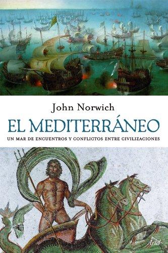 El Mediterráneo : un mar de encuentros y conflictos entre civilizaciones por John Julius Norwich