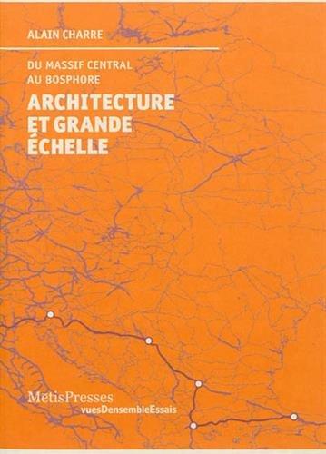 Architecture et Grande Echelle. du Massif Central au Bosphore