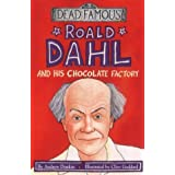 Roald Dahl and His Chocolate Factory (Dead Famous) by Andrew Donkin (2002-02-15)