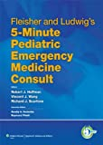 Fleisher and Ludwig's 5-Minute Pediatric Emergency Medicine Consult (The 5-Minute Consult Series)