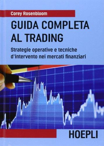 Guida completa al trading. Strategie operative e tecniche d'intervento nei mercati finanziari