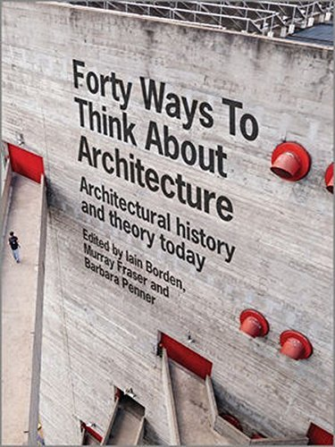 Forty Ways to Think About Architecture: Architectural History and Theory Today by Iain Borden (2014-07-04)