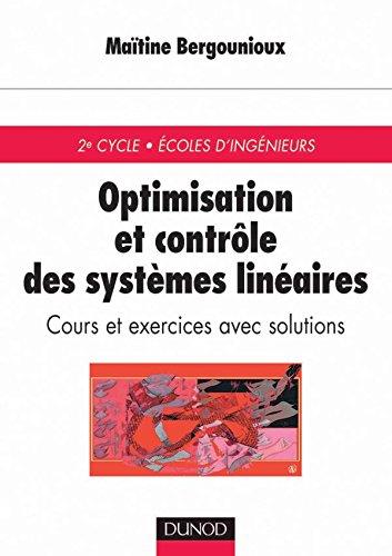 Optimisation et Contrle des systmes linaires (2e cycle - coles d'ingnieurs) : Cours et Exercices avec solutions