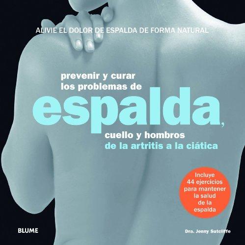 Prevenir Y Curar Los Problemas De Espalda. Cuello Y Hombros. De La Artritis A La Ciática por Jenny Sutcliffe