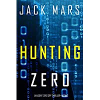 Hunting Zero (An Agent Zero Spy Thriller-Book #3)