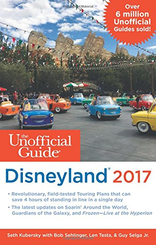 The Unofficial Guide to Disneyland 2017 2017