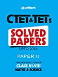 CTET & TETs Solved Papers (Upto 2016) Paper-II Teacher Selection for Class VI-VIII Maths & Science