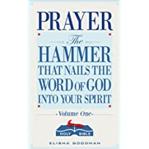Prayer: The Hammer That Nails The Word of God Into Your Spirit (Battle Ready Prayers Book 1) (English Edition)