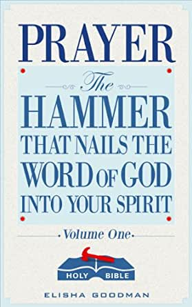 Prayer the hammer that nails the word of god into your spirit prayer the hammer that nails the word of god into your spirit battle ready prayers book 1 ebook elisha goodman amazon kindle store fandeluxe Choice Image