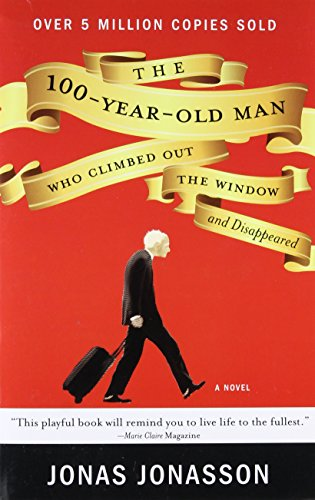 The 100-Year-Old Man Who Climbed Out the Window and Disappeared.