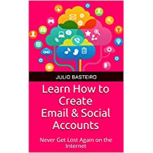 Learn How to Create Email & Social Accounts: Never Get Lost Again on the Internet (English Edition)