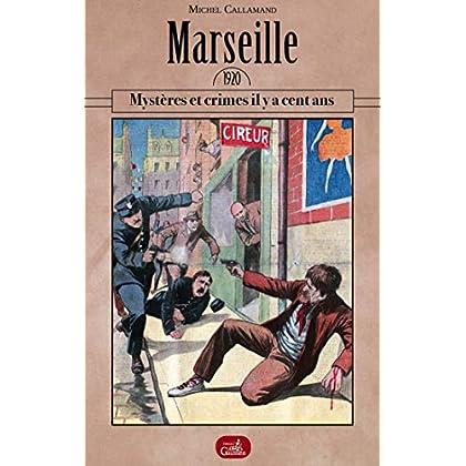 Marseille 1920 : Mystères et crimes il y a cent ans