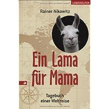 Ein Lama für Mama: Tagebuch einer Weltreise