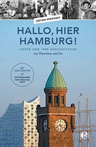 Hallo, hier Hamburg!: Lieder und ihre Geschichte(n) von Waterkant und See