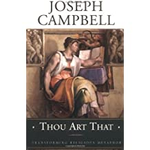 Thou Art That: Transforming Religious Metaphor (Collected Works of Joseph Campbell Series) by Joseph Campbell (2001-10-05)