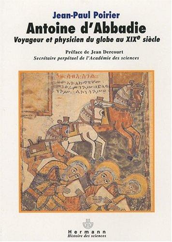 Antoine d'Abbadie : Voyageur et phycisien du Globe au XIXe siècle