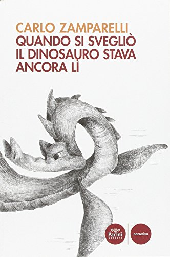 Quando si svegliò il dinosauro stava ancora lì - Sveglio Del Dinosauro