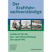 Der Kraftfahrsachverständige: Lehrbuch für die Aus- und Weiterbildung der aaSoP (PI)