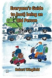 Everyone's Guide to (not) being an Old Person: A fun handbook for anyone who knows someone who might be old or doesn't want to get old themselves
