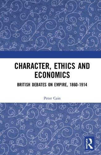 Character, Ethics and Economics: British Debates on Empire, 1860-1914 Sheffield Imperial