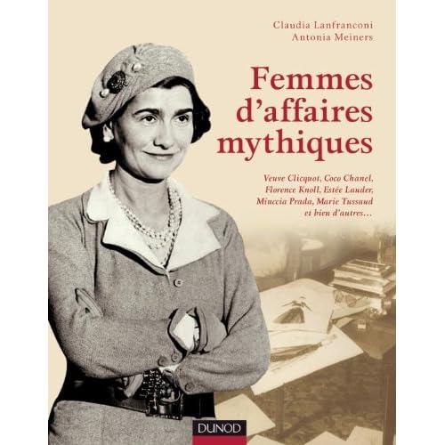 Femmes d'affaires mythiques: Coco Chanel, Florence Knoll, Miuccia Prada, Estée Lauder, Veuve Clicquot et bien d'autres