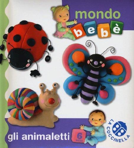 Gli animaletti. Mondo bebè. Ediz. illustrata