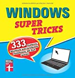 Windows Supertricks: 333 Features, Shortcuts und versteckte Funktionen, die Zeit sparen