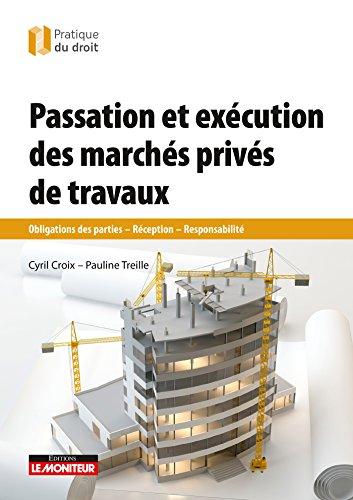 Passation et exécution des marchés de travaux privés: Obligations des parties - Réception - Responsabilité