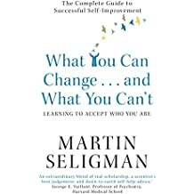 What You Can Change. . . and What You Can't: The Complete Guide to Successful Self-Improvement