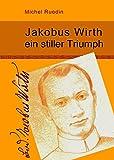 Jakobus Wirth ein stiller Triumph: Kurzbiographie über den Gründer der Franziskanerbrüder vom Heiligen Kreuz.