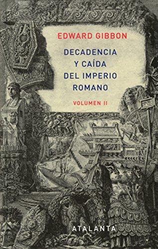 Decandencia y caída del Imperio Romano. Tomo II por Edward Gibbon