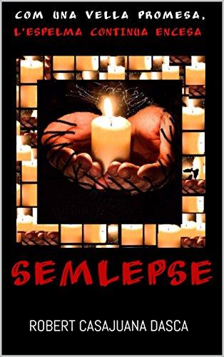 SEMLEPSE: (AMLEPSE 2) COM UNA VELLA PROMESA, L'ESPELMA CONTINUA ENCESA... (Catalan Edition)