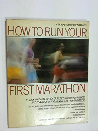 How to Run Your First Marathon by Friedberg, Ardy (1986) Paperback