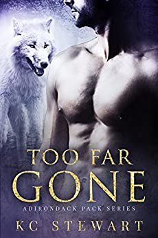 Too Far Gone (Adirondack Pack Book 1) by [Stewart, K.C.]