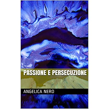 Passione E Persecuzione