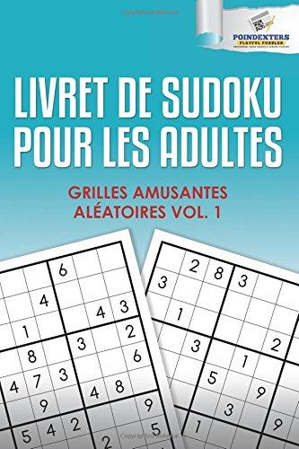 Livret De Sudoku Pour Les Adultes :Grilles Amusantes Aléatoires Vol. 2 par Poindexters Playful Puzzles