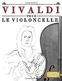 Vivaldi pour le Violoncelle: 10 pièces faciles pour le Violoncelle débutant livre