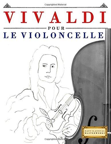 Vivaldi pour le Violoncelle: 10 pièces faciles pour le Violoncelle débutant livre par Easy Classical Masterworks