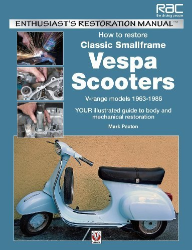 How to Restore Classic Smallframe Vespa Scooters: V-range models 1963 - 1986 (Enthusiast's Restoration Manual) by Mark Paxton (2013-08-15)