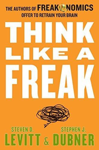 Think Like a Freak: The Authors of Freakonomics Offer to Retrain Your Brain by Levitt, Steven D., Dubner, Stephen J. (2014) Hardcover