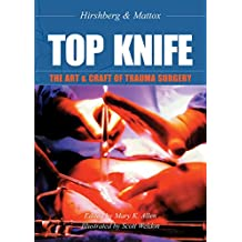 TOP KNIFE: The Art & Craft of Trauma Surgery: The Art and Craft of Trauma Surgery (English Edition)