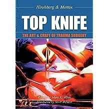 TOP KNIFE: The Art & Craft of Trauma Surgery: The Art and Craft of Trauma Surgery
